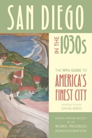 San Diego in the 1930s - The WPA Guide to America's Finest City ebook by Federal Writers Project of the Works Progress Administration