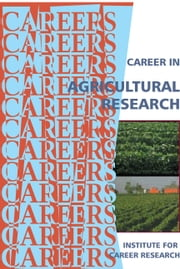 Career in Agricultural Research ebook by Institute For Career Research