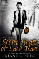 Secret Heart of Lacie Blade ebook by Diane J. Reed
