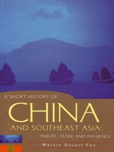 A Short History of China and Southeast Asia - Tribute, Trade and Influence ebook by Martin Stuart-Fox