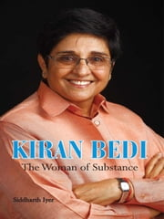 Kiran Bedi - The Woman of Substance ebook by Siddharth Iyer