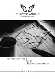 Private Capital for Private Companies: A Practical Guide to the Business Angel Process ebook by Kaine, Christine A.