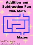 Addition and Subtraction Fun With Math Mazes ebook by Ned Tarrington