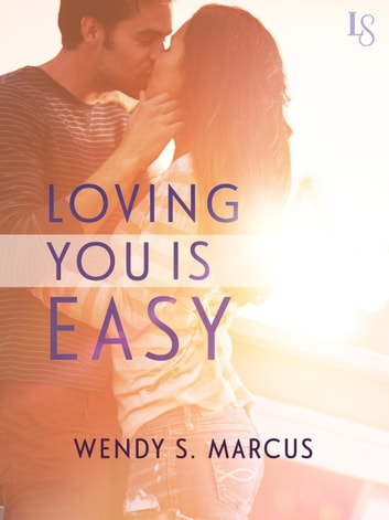 Loving You Is Easy - A Novel ebook by Wendy S. Marcus