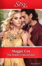 The Sheikh's Secret Son ebook by Maggie Cox