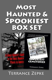MOST HAUNTED and SPOOKIEST Sampler Box Set - Featuring A GHOST HUNTER'S GUIDE TO THE MOST HAUNTED PLACES IN AMERICA and SPOOKIEST CEMETERIES ebook by Terrance Zepke