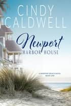 Newport Harbor House - The Newport Beach Series, #1 ebook by Cindy Caldwell
