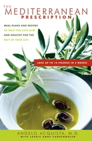 The Mediterranean Prescription - Meal Plans and Recipes to Help You Stay Slim and Healthy for the Rest of Your Life ebook by Angelo Acquista