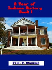 A Year of Indiana History - Book 1 - Hoosier History Stories, #1 ebook by Paul R. Wonning