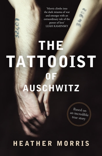 The Tattooist of Auschwitz: Based on an incredible true story ebook by Heather Morris