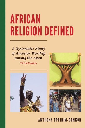 African Religion Defined Ebook By Anthony Ephirim Donkor