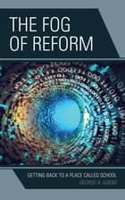 The Fog of Reform ebook by George A. Goens