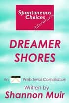 Spontaneous Choices Adventures: Dreamer Shores ebook by Shannon Muir