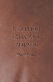 Leather Bags and Purses ebook by Elsie Mochrie