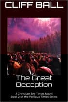 The Great Deception - Perilous Times, #2 ebook by Cliff Ball