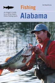 Fishing Alabama - An Angler's Guide To 50 Of The State's Prime Fishing Spots ebook by Floyd Mashburn