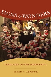 Signs and Wonders - Theology After Modernity ebook by Ellen Armour