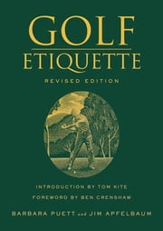 Golf Etiquette ebook by Barbara Puett,Jim Apfelbaum,Ben Crenshaw,Tom Kite