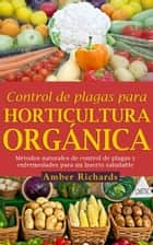 Control de plagas para horticultura orgánica ebook by Amber Richards