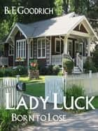 Lady Luck: Born To Lose ebook by B. F. Goodrich