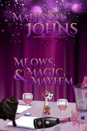Meows, Magic, & Mayhem - Lake Forest Witches, #4 ebook by Madison Johns