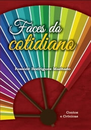 Faces do Cotidiano ebook by Rossidê Rodrigues Machado