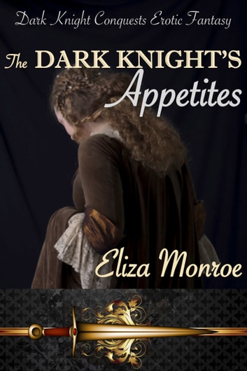 The Dark Knight's Appetites ebook by Eliza Monroe