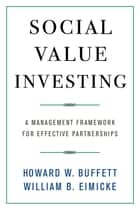 Social Value Investing - A Management Framework for Effective Partnerships ebook by Howard Buffett, William B. Eimicke
