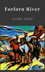 Forlorn River ebook by Zane Grey