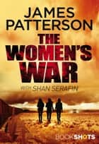 The Women's War - BookShots ebook by James Patterson