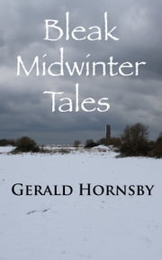 Bleak Midwinter Tales ebook by Gerald Hornsby