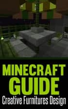 Minecraft: Creative Furniture Design (40 Unique Furniture Designs To Fill Your House) ebook by SpC Books