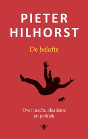 De belofte - over macht idealisme en politiek ebook by Pieter Hilhorst