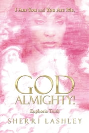 I Am You and You Are Me, God Almighty! ebook by Sherri Lashley