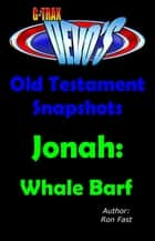 G-TRAX Devo's-Old Testament Snapshots: Jonah ebook by Ron Fast