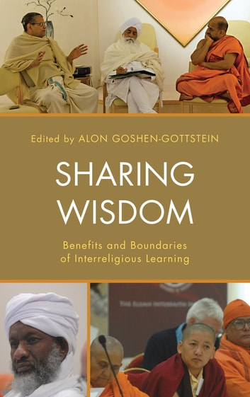 Sharing Wisdom - Benefits and Boundaries of Interreligious Learning ebook by Pal Ahluwalia,Timothy Gianotti,Alon Goshen-Gottstein,Sallie B. King,Anantanand Rambachan,Meir Sendor,Miroslav Volf