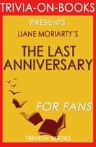 The Last Anniversary: A Novel By Liane Moriarty (Trivia-On-Books) ebook by Trivion Books