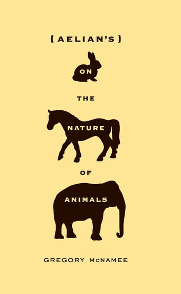 Aelian's On the Nature of Animals eBook by Gregory McNamee