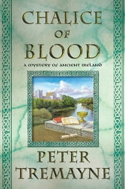 The Chalice of Blood - A Mystery of Ancient Ireland ebook by Peter Tremayne