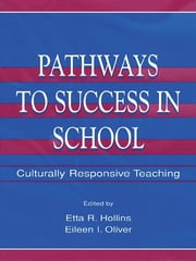 Pathways To Success in School - Culturally Responsive Teaching ebook by Etta R. Hollins,Eileen I. Oliver