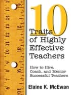 Ten Traits of Highly Effective Teachers ebook by Elaine K. McEwan-Adkins