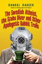 The Swedish Atheist, the Scuba Diver and Other Apologetic Rabbit Trails ebook by Randal Rauser