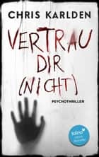 Vertrau dir (nicht): Psychothriller eBook by Chris Karlden