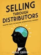 Selling Through Distributors ebook by John Griffin