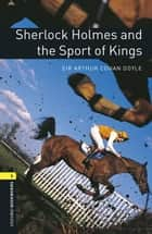 Sherlock Holmes and the Sport of Kings Level 1 Oxford Bookworms Library ebook by Sir Arthur Conan Doyle