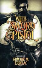 With Sword and Pistol ebook by Edward M. Erdelac