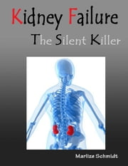 Kidney Failure the Silent Killer ebook by Marlize Schmidt