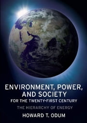 Environment, Power and Society for the Twenty-First Century - The Hierarchy of Energy ebook by Howard T. Odum,Mark T. Brown