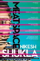 Meatspace ebook by Nikesh Shukla