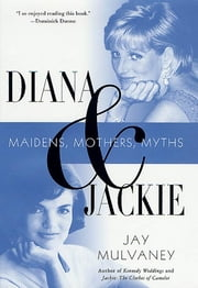 Diana and Jackie - Maidens, Mothers, Myths ebook by Jay Mulvaney